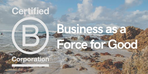 Business as a Force for Good - How to be a B Corp