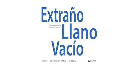 Exposición Inauguración | Extraño, Llano, Vacío entradas