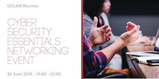 Cyber Security Essentials Networking Event @ UCLan Burnley