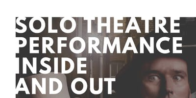 Solo Theatre Performance- Inside and Out