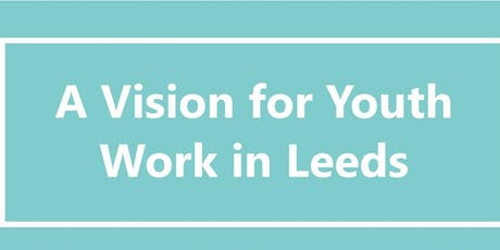 A Vision For Youth Work In Leeds - East Leeds Consultation Workshop tickets