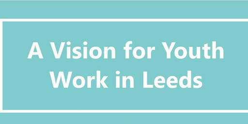 A Vision For Youth Work In Leeds - East Leeds Consultation Workshop