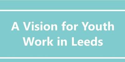 A Vision For Youth Work In Leeds - West Leeds Consultation Workshop