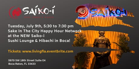 Sake In The City Happy Hour Network at the NEW Saiko-i Sushi Boca Raton tickets