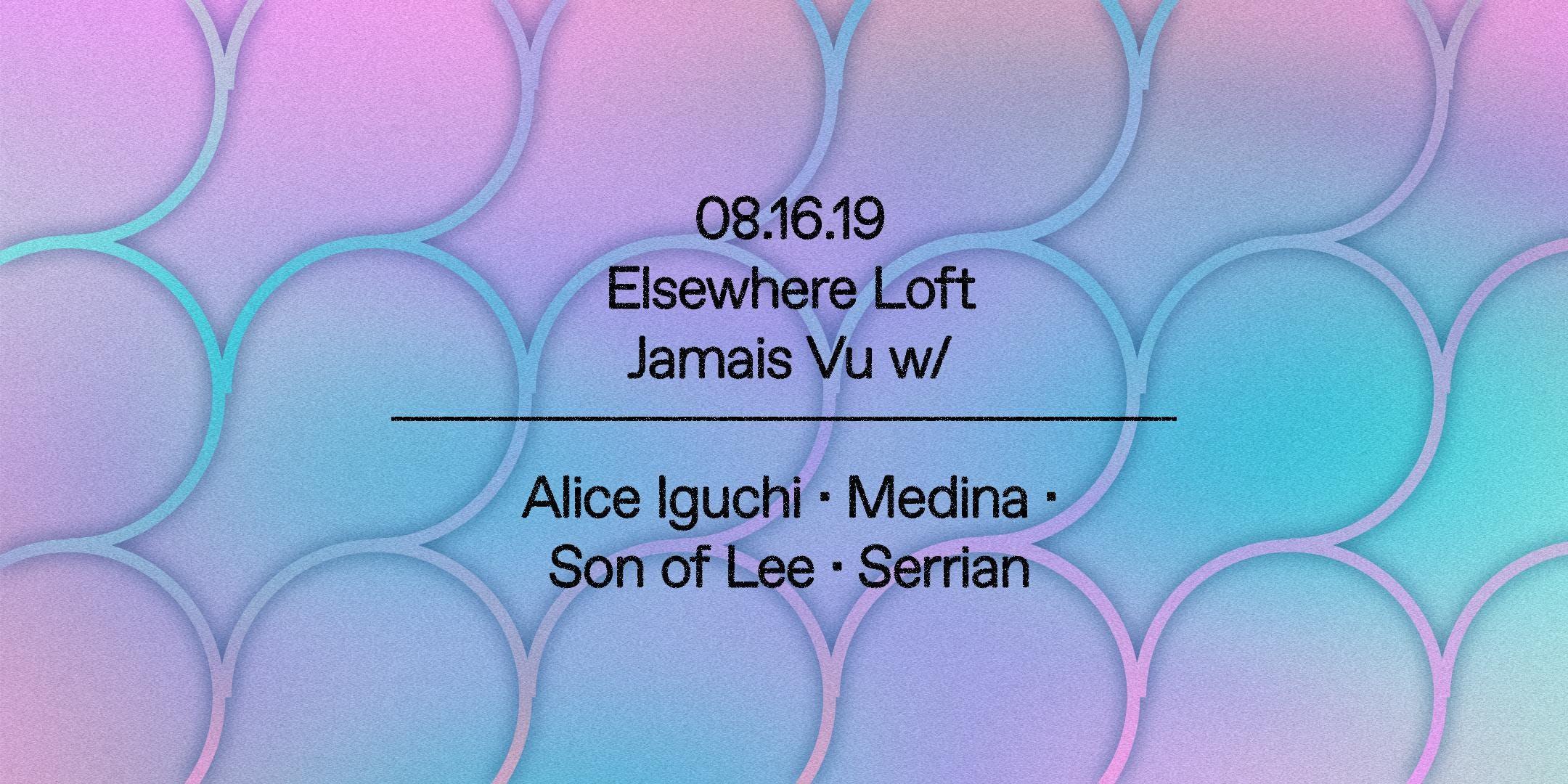 Jamais Vu w/ Alice Iguchi, Medina, Son of Lee & Serrian