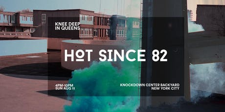 Knee Deep in Queens | Hot Since 82 [Open to Close] tickets