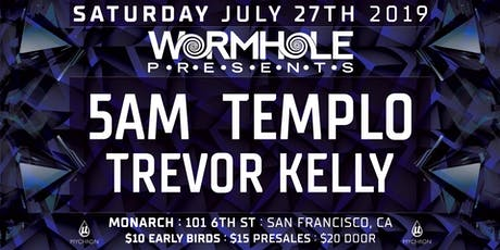 Wormhole Presents: 5AM | Templo | Trevor Kelly tickets