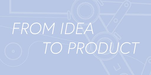 From Idea to Product - - - July 23, 2019
