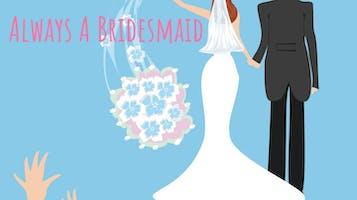 """Always a Bridesmaid"""