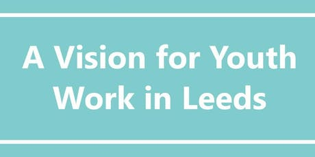 A Vision for Youth Work in Leeds - South Consultation Workshop tickets
