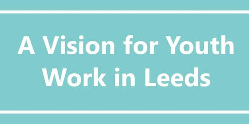 A Vision for Youth Work in Leeds - South Consultation Workshop