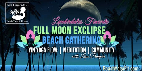 FULL MOON ECLIPSE BEACH YOGA MEDITATION & MORE : $10 at door tickets