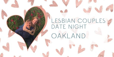 Lesbian Couples Oakland Date Night tickets