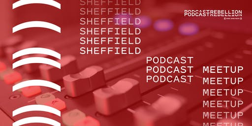 Podcast Rebellion July 18th 2019 (Podcaster Meetup) - Sheffield