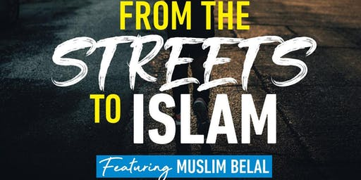 MUSLIM BELAL : FROM THE STREETS TO ISLAM