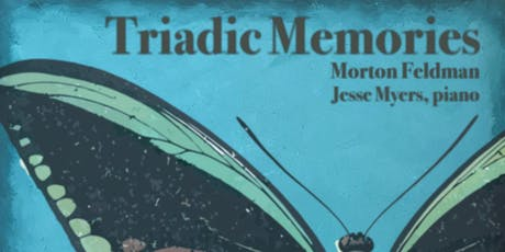 Jesse Myers: Triadic Memories - Morton Feldman tickets