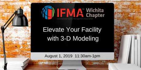 IFMA Wichita August 2019 - Elevate Your Facility with 3-D Modeling tickets