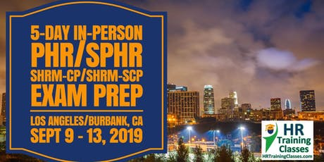 5 Day SHRM-CP, SHRM-SCP, PHR, SPHR Exam Prep Boot Camp in Los Angeles, CA (Starts 9/9/2019) tickets