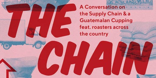 The Chain: A Conversation on the Supply Chain & a Guatemalan Cupping featuring Roasters from Across the Country