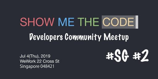 SHOW ME THE CODE Developers Meetup x Singapore #2