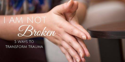 I Am Not Broken: 5 Ways to Transform Trauma