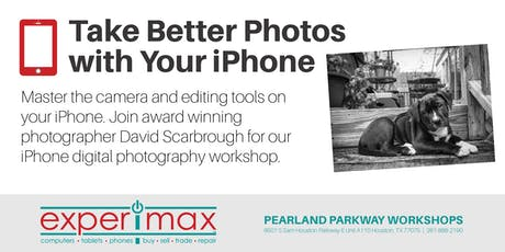 Take Better Photos With Your iPhone Free Workshop - Experimax Pearland tickets