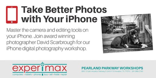 Take Better Photos With Your iPhone Free Workshop - Experimax Pearland
