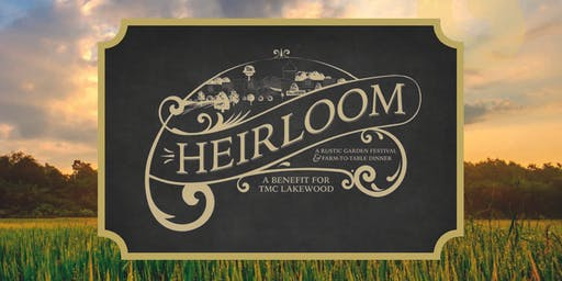 Heirloom: A Rustic Garden Festival and VIP Farm-to-Table Dinner