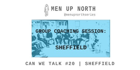 MEN UP NORTH #20 - CAN WE TALK: Sheffield tickets