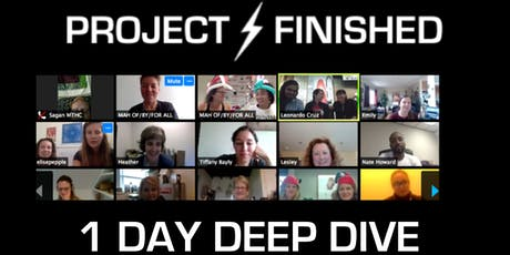 Project Finished: 1 Day Deep Dive tickets