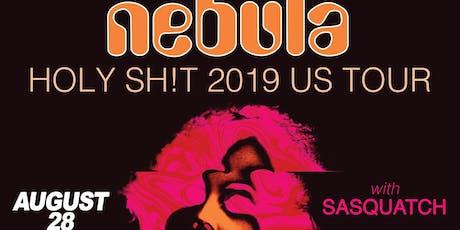 NEBULA • SASQUATCH tickets