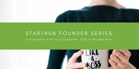 StartHub Founders Series: Laura Carpenter, CEO of Abridge News tickets