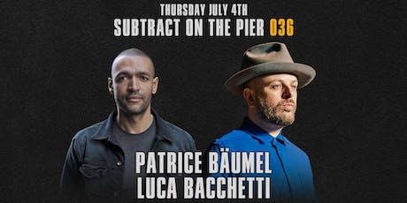 Subtract On The Pier 036: Patrice Bäumel & Luca Bacchetti tickets