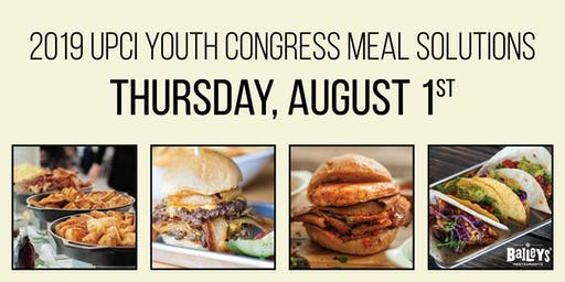 2019 UPCI Youth Congress Meal Solutions - THURSDAY, August 1, 2019