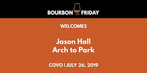 Bourbon Friday - Jason Hall // Arch to Park