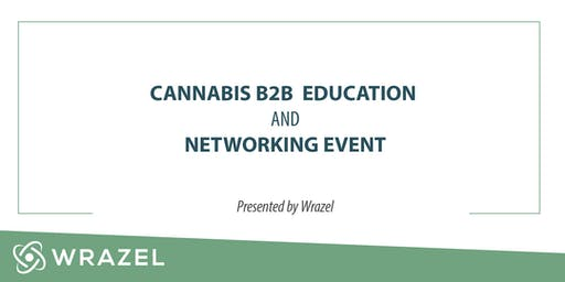 Cannabis B2B Networking & Education Event- Wrazel