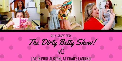 The Dirty Betty Show! Live in Port Alberni!