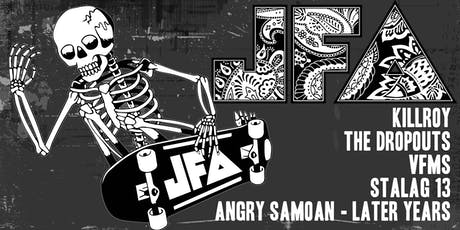 JFA, ANGRY SAMOAN - LATER YEARS, KILLROY, STALAG 13, THE DROPOUTS, VFMS tickets