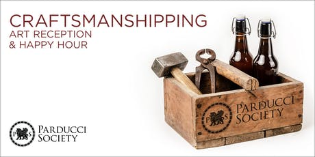 Craftsmanshipping:  A Parducci Society Art Reception & Happy Hour tickets