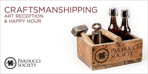Craftsmanshipping:  A Parducci Society Art Reception & Happy Hour