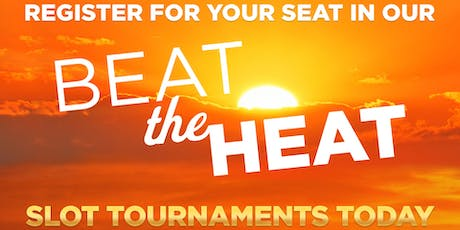 BEAT THE HEAT Slot Tournaments tickets