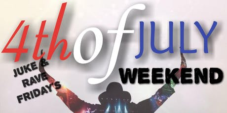 JUKE & RAVE FRIDAY'S!!! 4th OF JULY WEEKEND!!! tickets