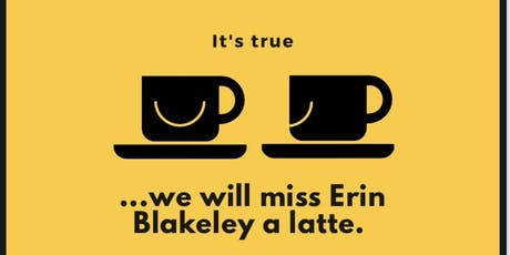 We will miss Erin Blakeley a latte. tickets