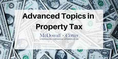 Advanced Topics in CA Property Tax - Using Legal Entities to Get Real Property to the Kids with Lower CA Property Taxes  - McDowall Cotter San Mateo 8/14/19 12pm tickets
