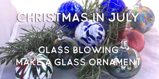 Glass Blowing: Christmas in July