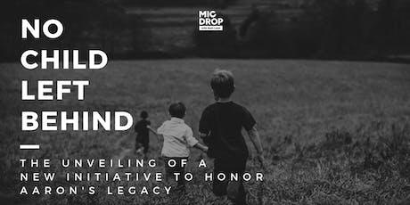 MicDrop Presents: No Child Left Behind (Honoring Aaron's Legacy) tickets