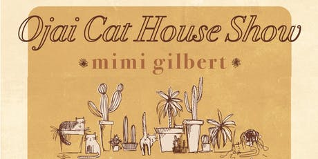 Ojai Cat House Show Mimi Gilbert Album Fundraiser! tickets