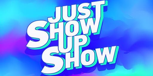 Just Show Up Show