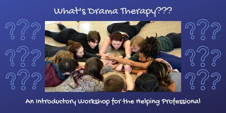 What's Drama Therapy? An Introductory Workshop for the Helping Professional tickets