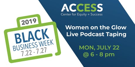 ACCESS Black Business Week: Women on the Glow Live Podcast Taping tickets